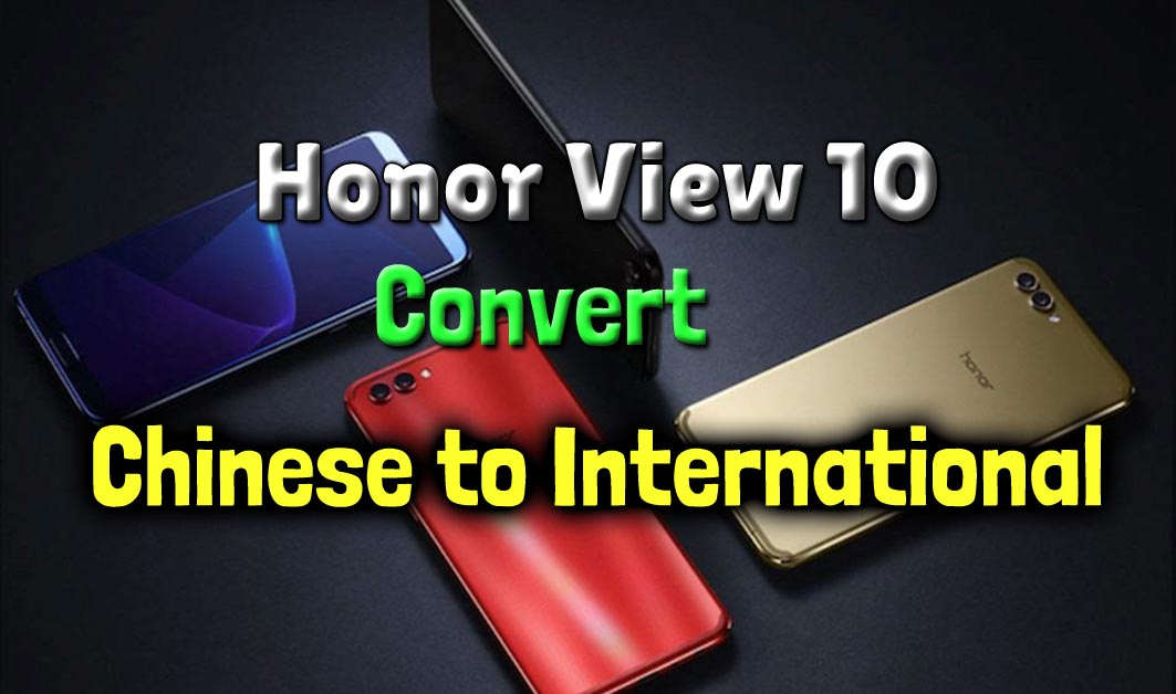 Huawei Honor View 10 Rebrand (Convert Chinese to International