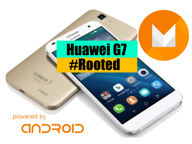 How to Root Huawei G7 After Marshmallow upgrade - Ministry