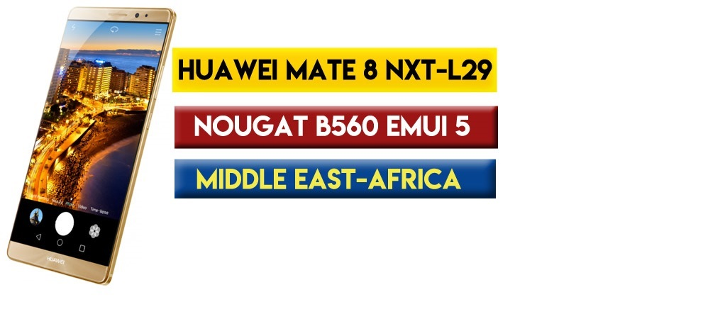 Huawei Mate 8 NXT-L29 Nougat B560 Firmware (Middle East - Africa