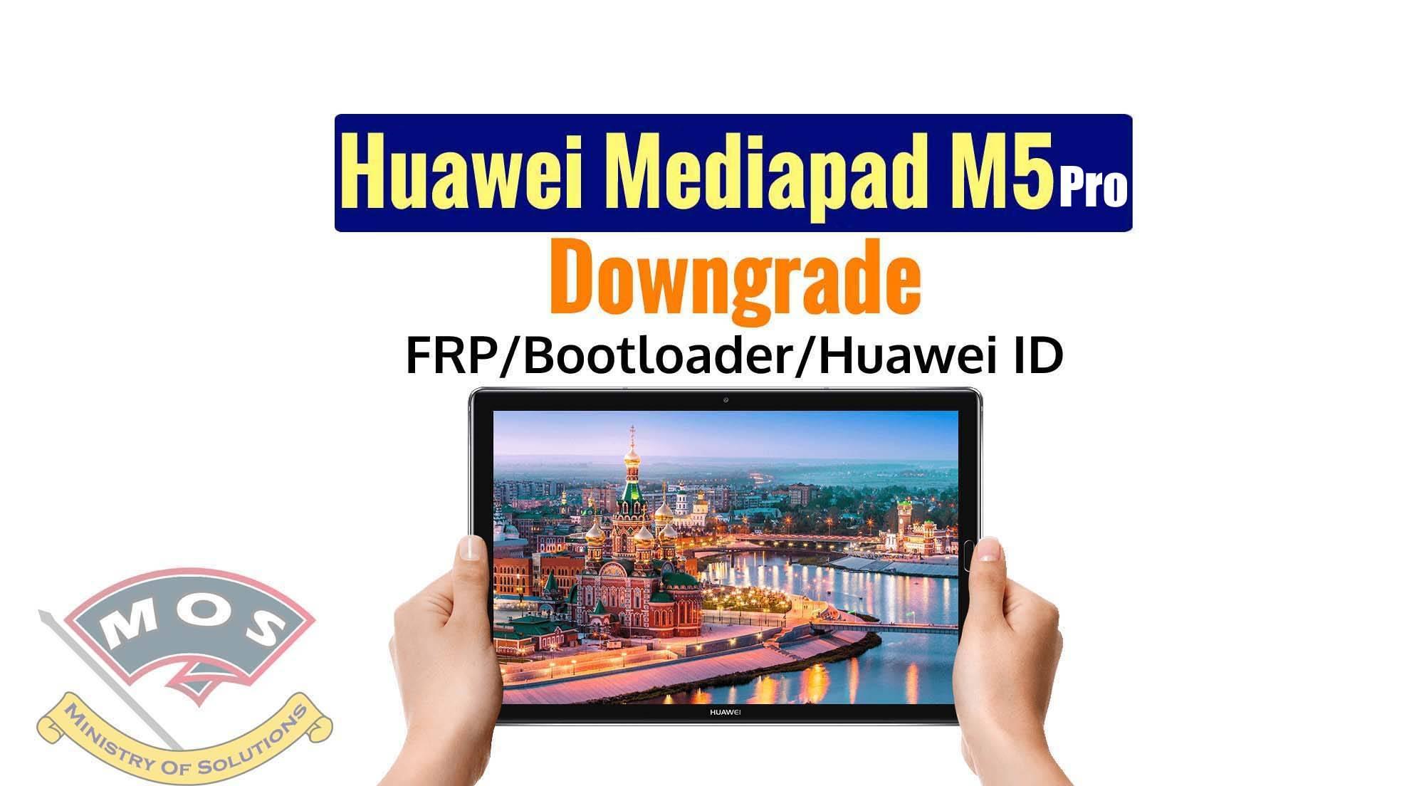 Huawei Mediapad M5 Pro Downgrade for Bootloader (CMR-AL19