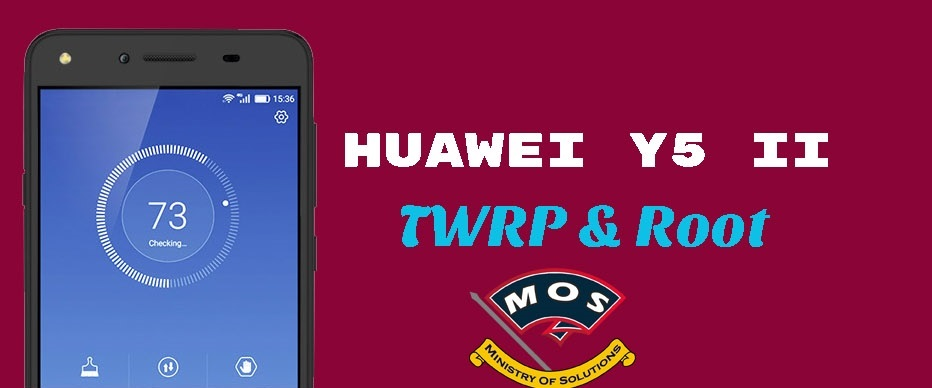 How to Root Huawei Y5II - Ministry Of Solutions