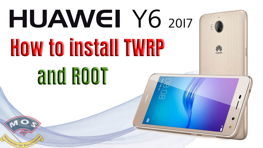 Huawei Y6 2017 (How to Root?) - Ministry Of Solutions