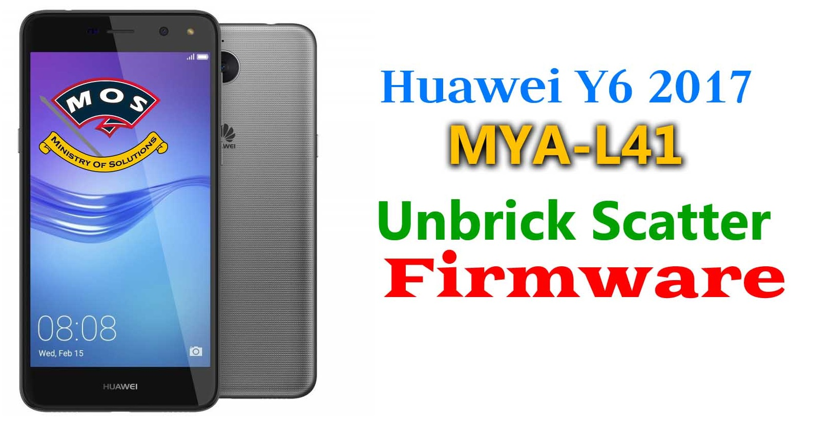 Huawei Y6 2017 MYA-L41 Unbrick Scatter Firmware B143 - Ministry Of