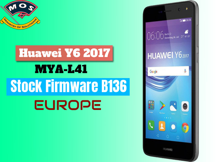 Huawei Y6 2017 MYA-L41 Stock Firmware B136 (Europe) - Ministry Of