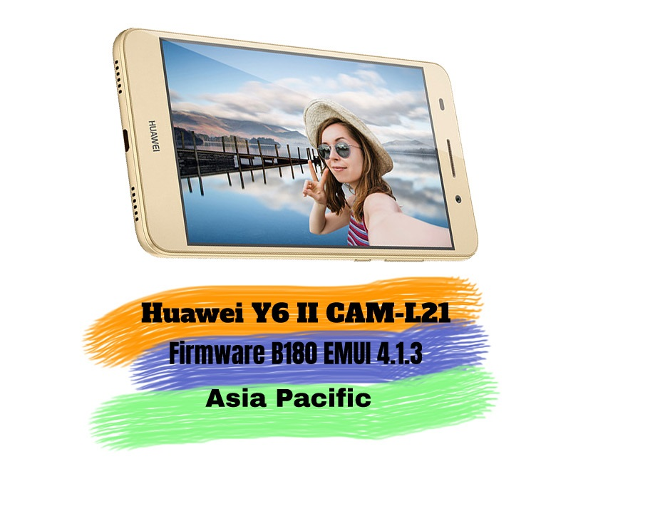 Huawei Y6 II CAM-L21 Firmware B180 EMUI 4 1 3 (Asia Pacific