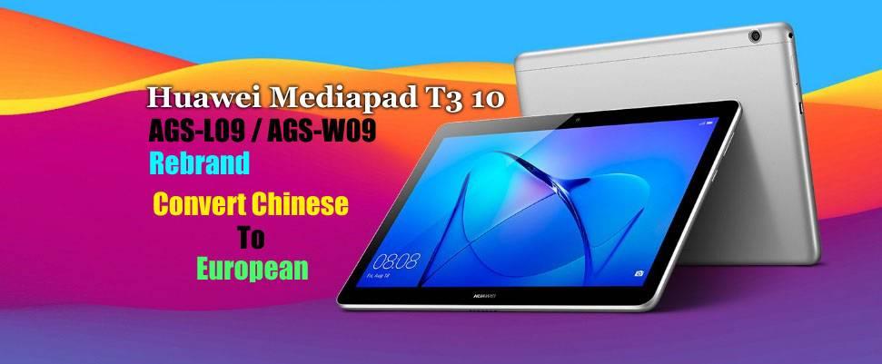 Huawei Mediapad T3 10 AGS-L09/W09 Rebrand (Convert Chinese To Global