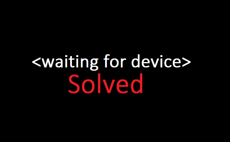 Solved] Waiting For Device Android Fastboot Connection Problem